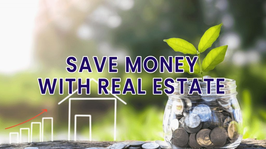 INVESTING WISELY – HOW TO SAVE MONEY WITH REAIL ESTATE